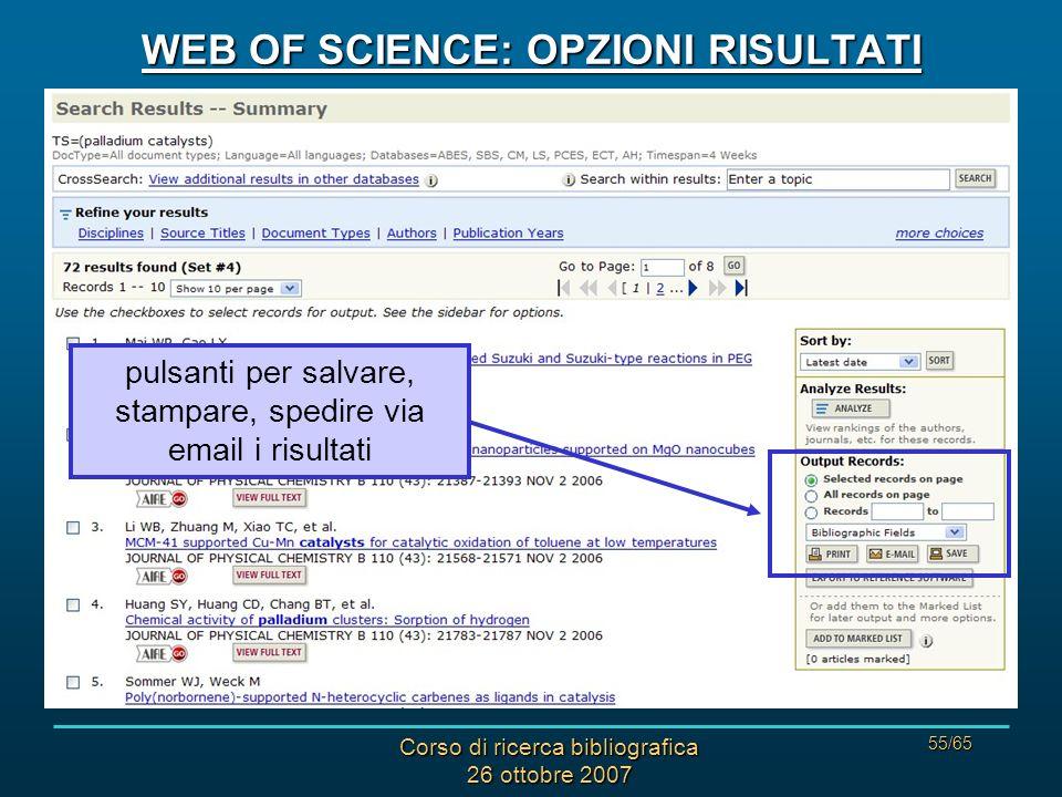 Corso di ricerca bibliografica 26 ottobre 2007 55/65 WEB OF SCIENCE: OPZIONI RISULTATI pulsanti per salvare, stampare, spedire via email i risultati