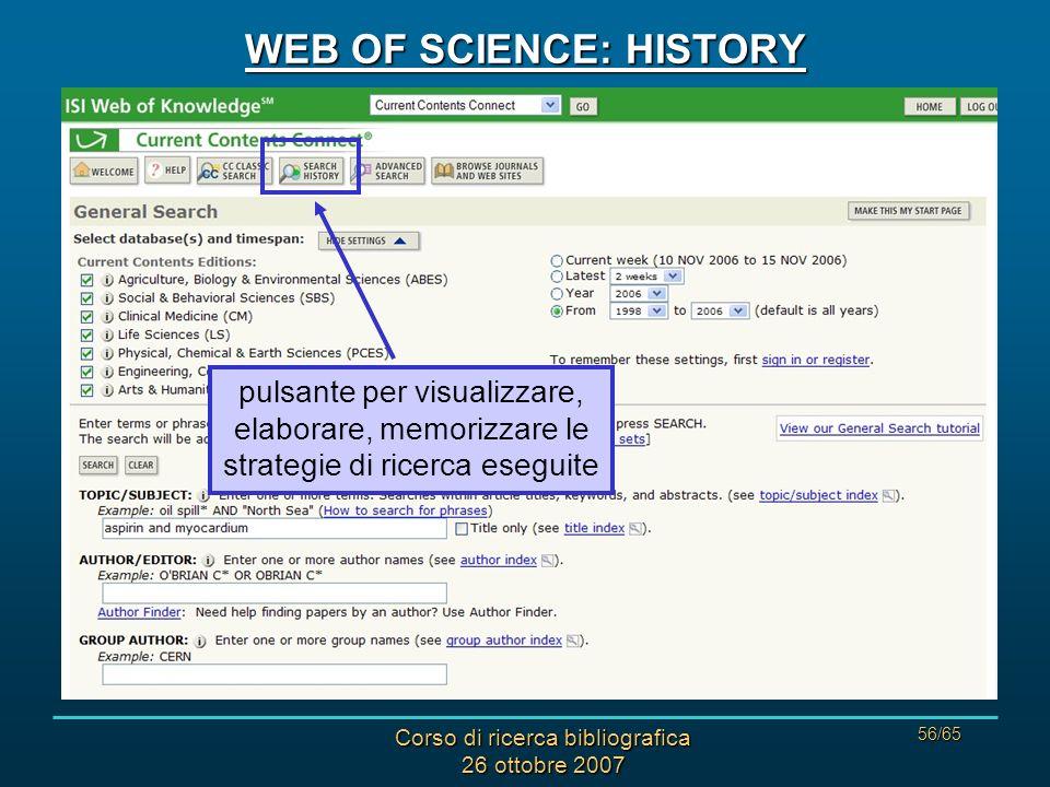 Corso di ricerca bibliografica 26 ottobre 2007 56/65 WEB OF SCIENCE: HISTORY pulsante per visualizzare, elaborare, memorizzare le strategie di ricerca eseguite