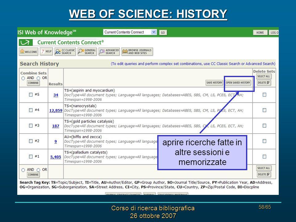 Corso di ricerca bibliografica 26 ottobre 2007 58/65 WEB OF SCIENCE: HISTORY aprire ricerche fatte in altre sessioni e memorizzate