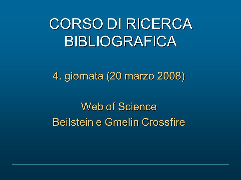 Corso di ricerca bibliografica 20 marzo 2008 32/37 GMELIN CROSSFIRE Cosè E una base di dati bibliografica che copre la letteratura scientifica riguardante la chimica inorganica, metallorganica e dei composti di coordinazione.