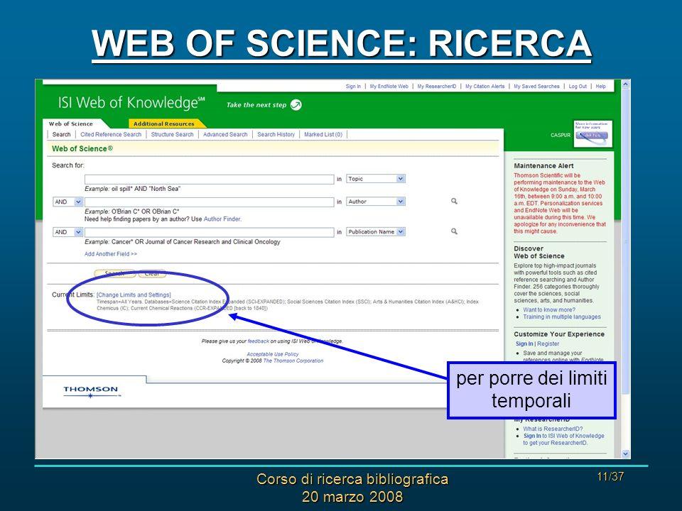 Corso di ricerca bibliografica 20 marzo 2008 11/37 WEB OF SCIENCE: RICERCA per porre dei limiti temporali