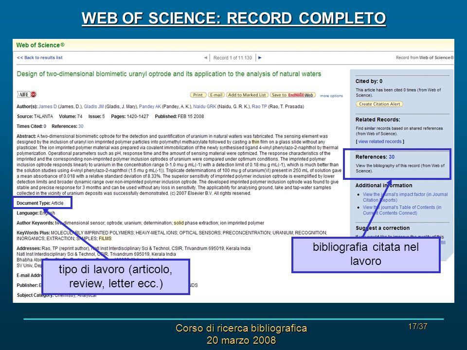 Corso di ricerca bibliografica 20 marzo 2008 17/37 WEB OF SCIENCE: RECORD COMPLETO tipo di lavoro (articolo, review, letter ecc.) bibliografia citata