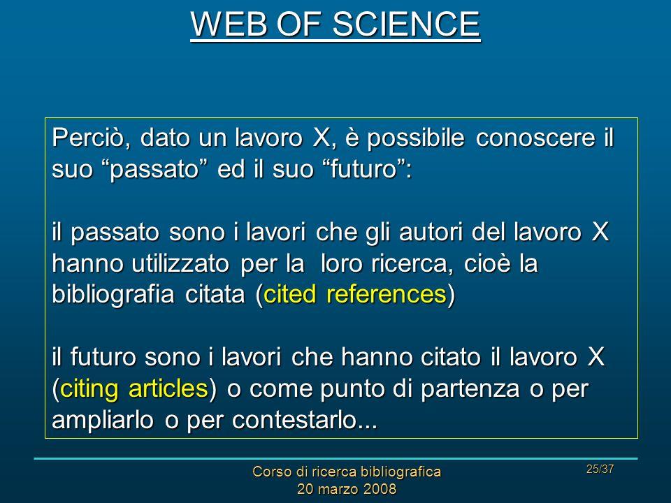 Corso di ricerca bibliografica 20 marzo 2008 25/37 Perciò, dato un lavoro X, è possibile conoscere il suo passato ed il suo futuro: il passato sono i