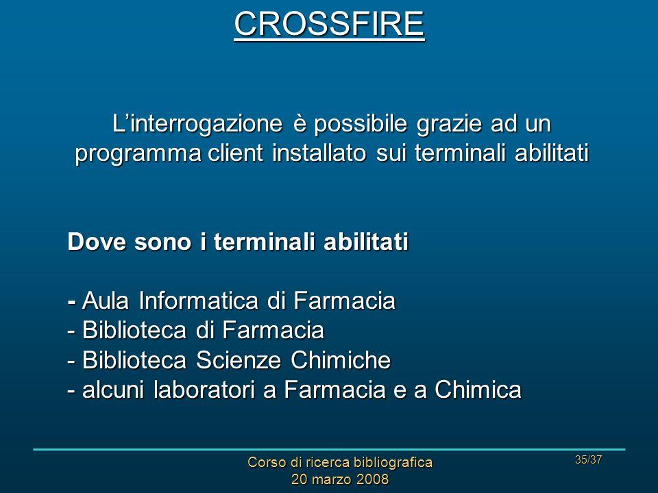 Corso di ricerca bibliografica 20 marzo 2008 35/37 Linterrogazione è possibile grazie ad un programma client installato sui terminali abilitati Dove s