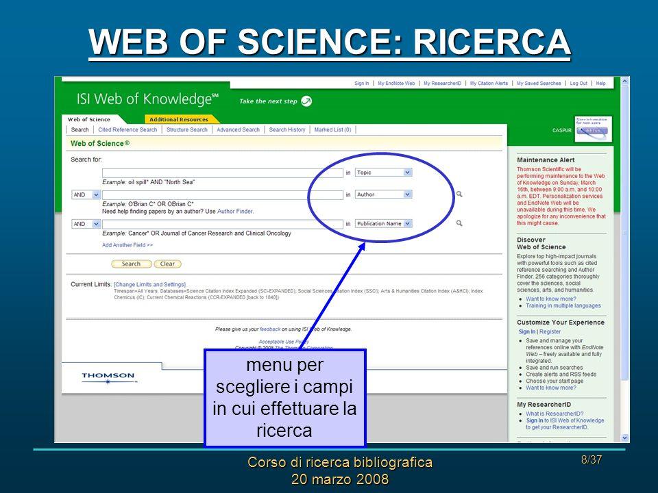 Corso di ricerca bibliografica 20 marzo 2008 8/37 WEB OF SCIENCE: RICERCA menu per scegliere i campi in cui effettuare la ricerca