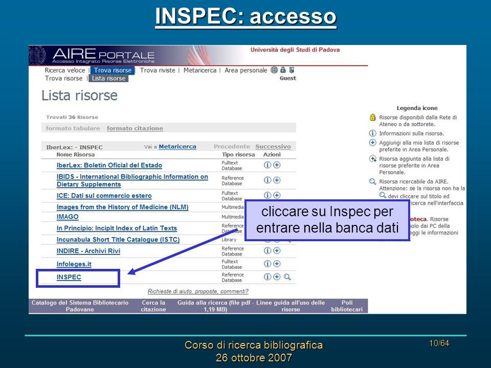 Corso di ricerca bibliografica 26 ottobre 2007 10/64 INSPEC: accesso cliccare su Inspec per entrare nella banca dati