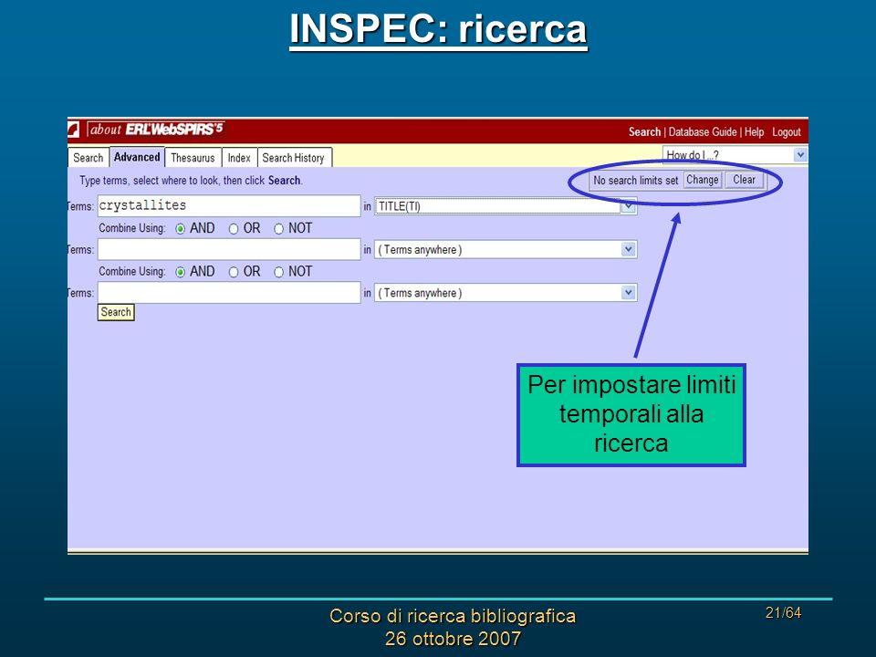 Corso di ricerca bibliografica 26 ottobre 2007 21/64 INSPEC: ricerca Per impostare limiti temporali alla ricerca