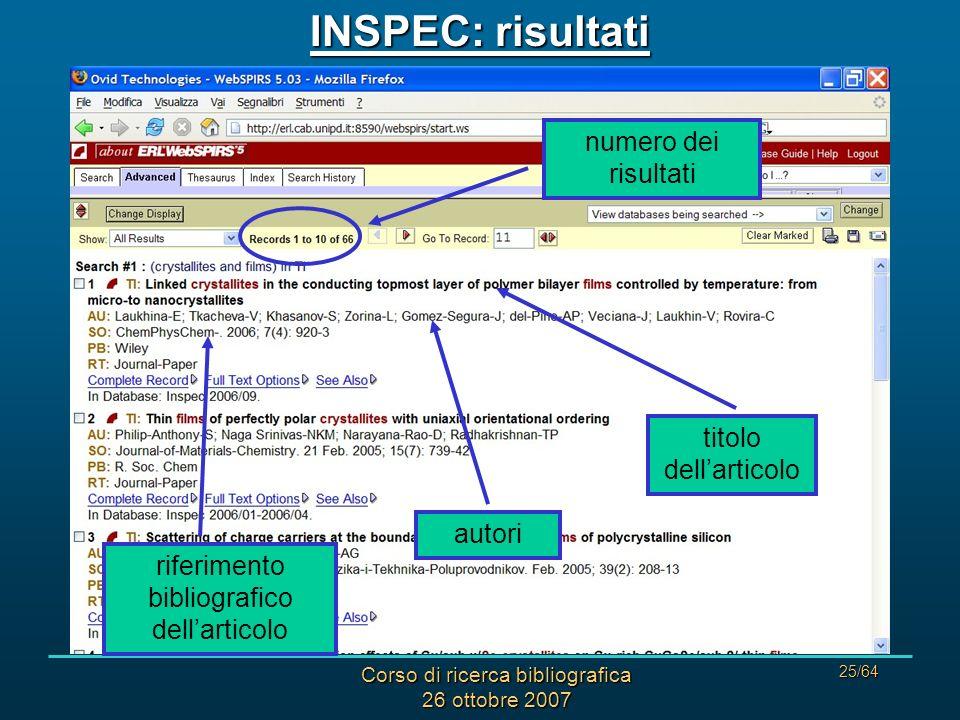 Corso di ricerca bibliografica 26 ottobre 2007 25/64 INSPEC: risultati numero dei risultati titolo dellarticolo autori riferimento bibliografico dellarticolo