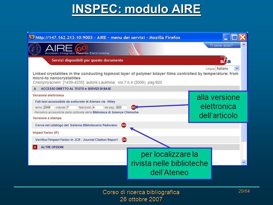 Corso di ricerca bibliografica 26 ottobre 2007 29/64 INSPEC: modulo AIRE alla versione elettronica dellarticolo per localizzare la rivista nelle biblioteche dellAteneo