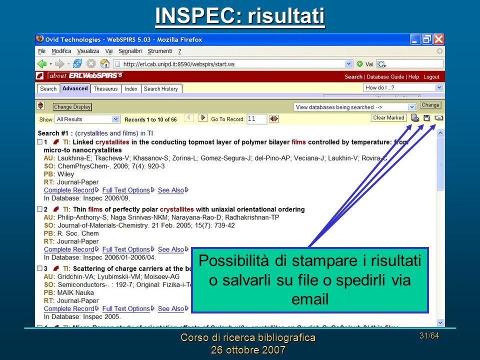 Corso di ricerca bibliografica 26 ottobre 2007 31/64 INSPEC: risultati Possibilità di stampare i risultati o salvarli su file o spedirli via email
