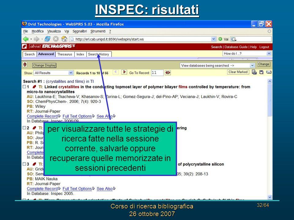 Corso di ricerca bibliografica 26 ottobre 2007 32/64 INSPEC: risultati per visualizzare tutte le strategie di ricerca fatte nella sessione corrente, salvarle oppure recuperare quelle memorizzate in sessioni precedenti