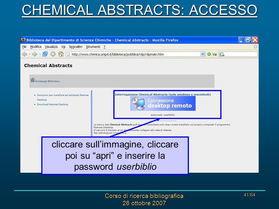 Corso di ricerca bibliografica 26 ottobre 2007 41/64 cliccare sullimmagine, cliccare poi su apri e inserire la password userbiblio CHEMICAL ABSTRACTS: ACCESSO