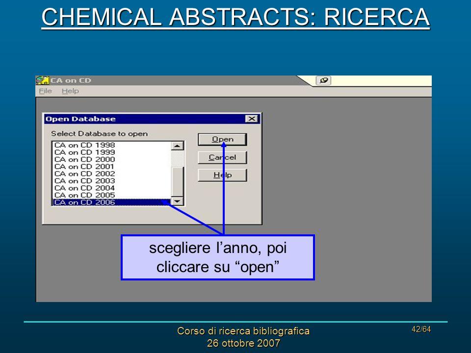Corso di ricerca bibliografica 26 ottobre 2007 42/64 scegliere lanno, poi cliccare su open CHEMICAL ABSTRACTS: RICERCA
