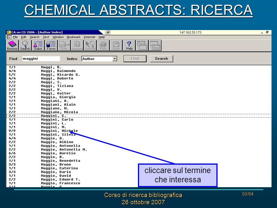 Corso di ricerca bibliografica 26 ottobre 2007 50/64 cliccare sul termine che interessa CHEMICAL ABSTRACTS: RICERCA