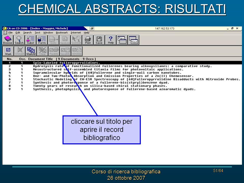 Corso di ricerca bibliografica 26 ottobre 2007 51/64 CHEMICAL ABSTRACTS: RISULTATI cliccare sul titolo per aprire il record bibliografico