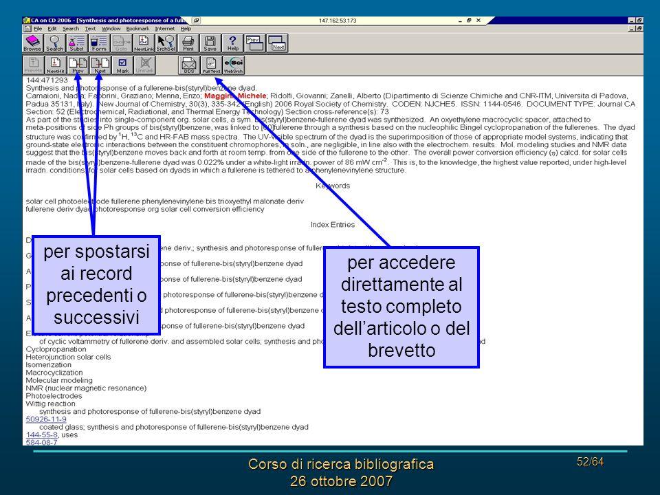 Corso di ricerca bibliografica 26 ottobre 2007 52/64 CHEMICAL ABSTRACTS: RISULTATI per spostarsi ai record precedenti o successivi per accedere direttamente al testo completo dellarticolo o del brevetto