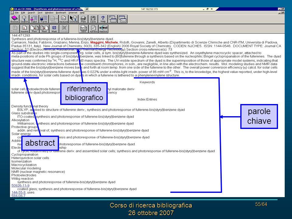 Corso di ricerca bibliografica 26 ottobre 2007 55/64 CHEMICAL ABSTRACTS: RISULTATI riferimento bibliografico abstract parole chiave