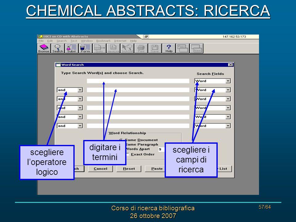 Corso di ricerca bibliografica 26 ottobre 2007 57/64 digitare i termini scegliere i campi di ricerca scegliere loperatore logico CHEMICAL ABSTRACTS: RICERCA