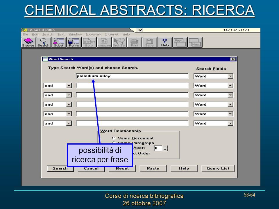 Corso di ricerca bibliografica 26 ottobre 2007 58/64 possibilità di ricerca per frase CHEMICAL ABSTRACTS: RICERCA
