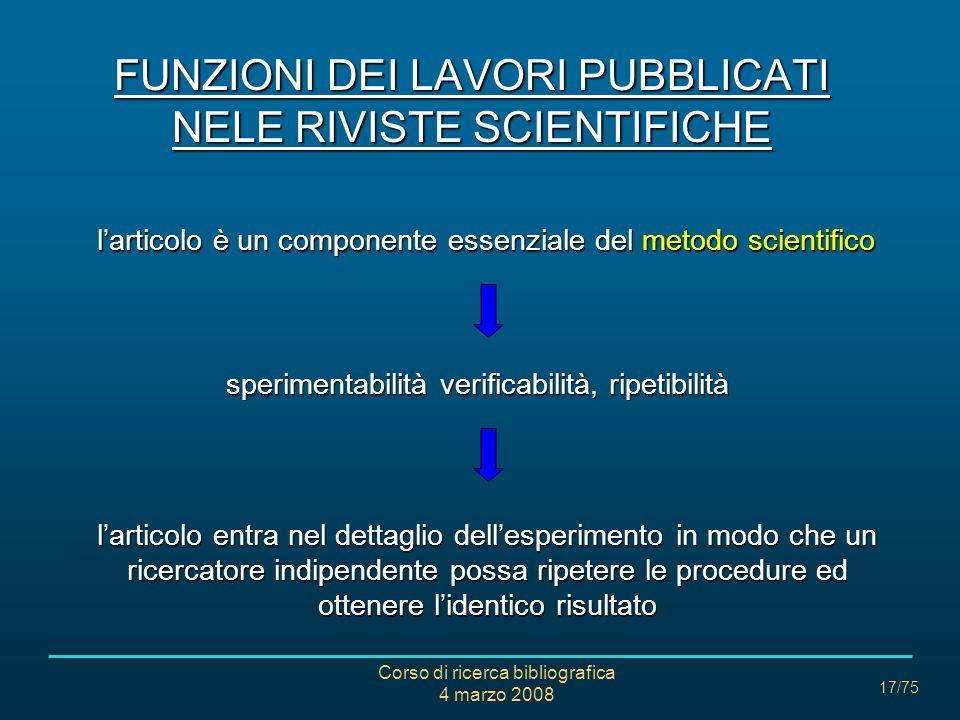 Corso di ricerca bibliografica 4 marzo 2008 17/75 FUNZIONI DEI LAVORI PUBBLICATI NELE RIVISTE SCIENTIFICHE larticolo è un componente essenziale del me