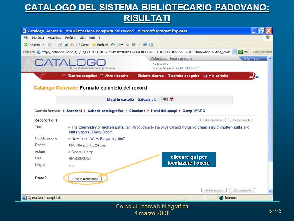 Corso di ricerca bibliografica 4 marzo 2008 57/75 CATALOGO DEL SISTEMA BIBLIOTECARIO PADOVANO: RISULTATI cliccare qui per localizzare lopera