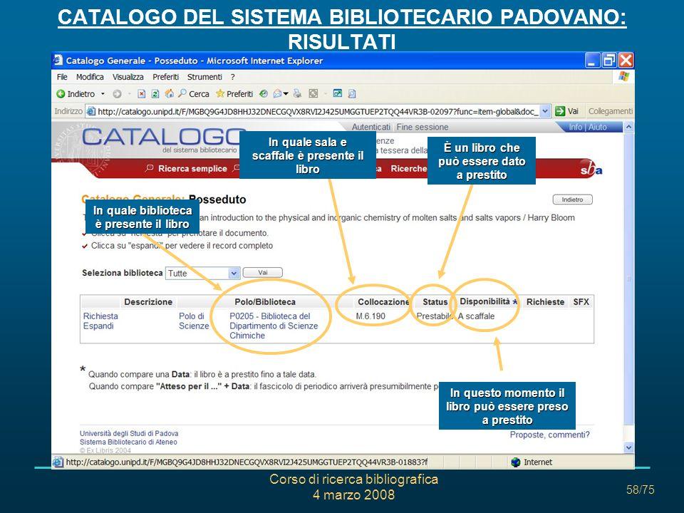 Corso di ricerca bibliografica 4 marzo 2008 58/75 CATALOGO DEL SISTEMA BIBLIOTECARIO PADOVANO: RISULTATI In quale biblioteca è presente il libro In qu