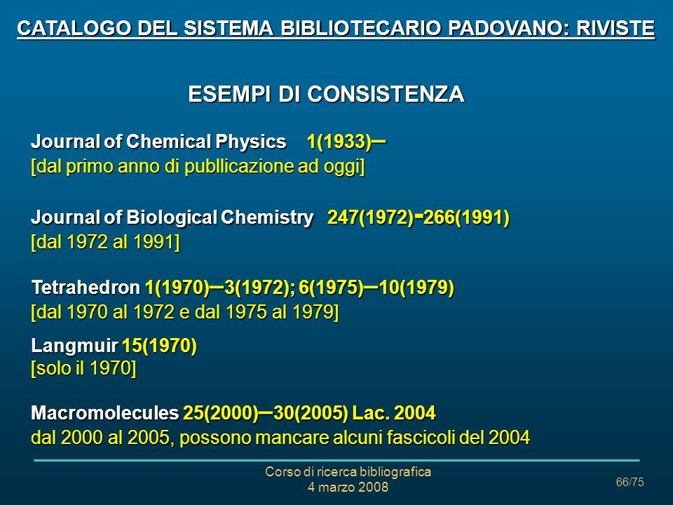 Corso di ricerca bibliografica 4 marzo 2008 66/75 CATALOGO DEL SISTEMA BIBLIOTECARIO PADOVANO: RIVISTE ESEMPI DI CONSISTENZA ESEMPI DI CONSISTENZA Jou