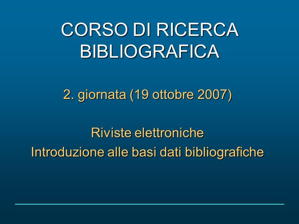 Corso di ricerca bibliografica 19 ottobre 2007 22/45 COSE UNA BASE DI DATI BIBLIOGRAFICA.