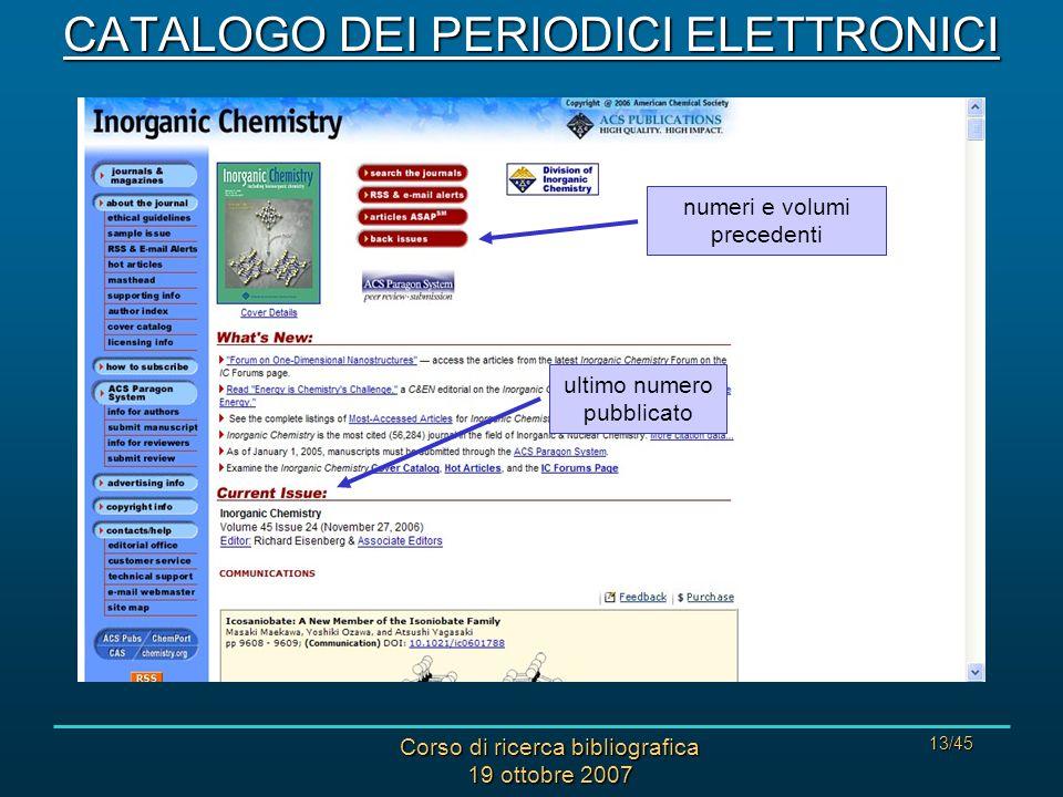 Corso di ricerca bibliografica 19 ottobre 2007 13/45 CATALOGO DEI PERIODICI ELETTRONICI ultimo numero pubblicato numeri e volumi precedenti