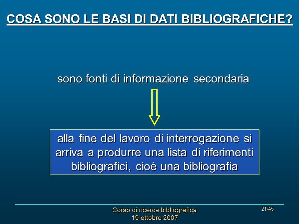 Corso di ricerca bibliografica 19 ottobre 2007 21/45 COSA SONO LE BASI DI DATI BIBLIOGRAFICHE.
