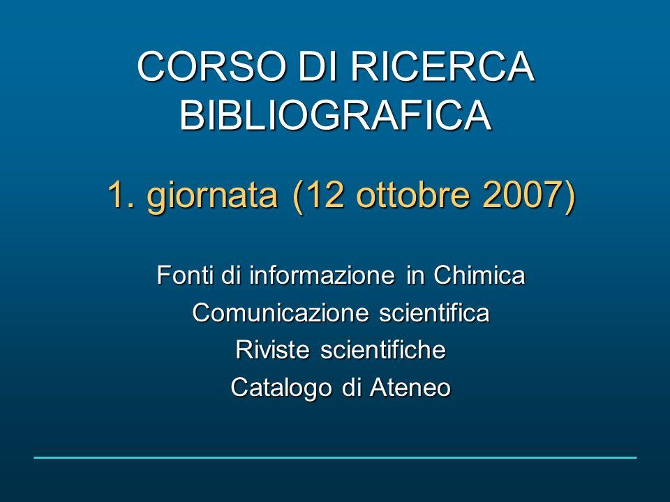 Corso di ricerca bibliografica 12 ottobre 2007 2/75 OBIETTIVI DEL CORSO Indicare e illustrare come: conoscere conoscere accedere accedere valutare valutare usare usare le fonti di informazione per la chimica