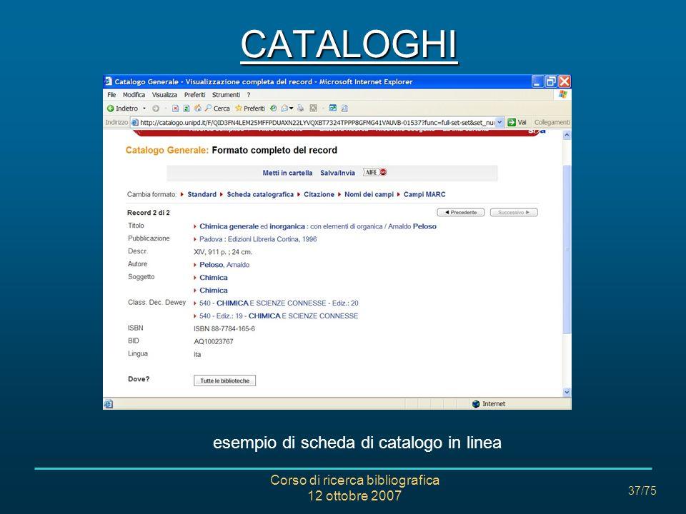 Corso di ricerca bibliografica 12 ottobre 2007 37/75 esempio di scheda di catalogo in linea CATALOGHI