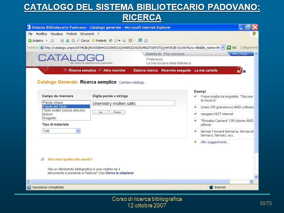 Corso di ricerca bibliografica 12 ottobre 2007 50/75 CATALOGO DEL SISTEMA BIBLIOTECARIO PADOVANO: RICERCA chemistry molten salts