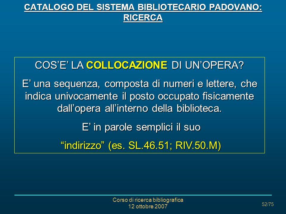 Corso di ricerca bibliografica 12 ottobre 2007 52/75 COSE LA COLLOCAZIONE DI UNOPERA.