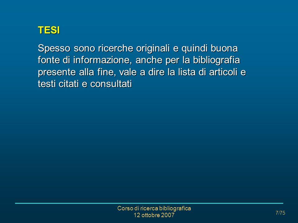 Corso di ricerca bibliografica 12 ottobre 2007 48/75 CARATTERI SPECIALI (jolly) PUNTO DI DOMANDA ?= serve a troncare un termine di cui non si conosce la parte finale es.