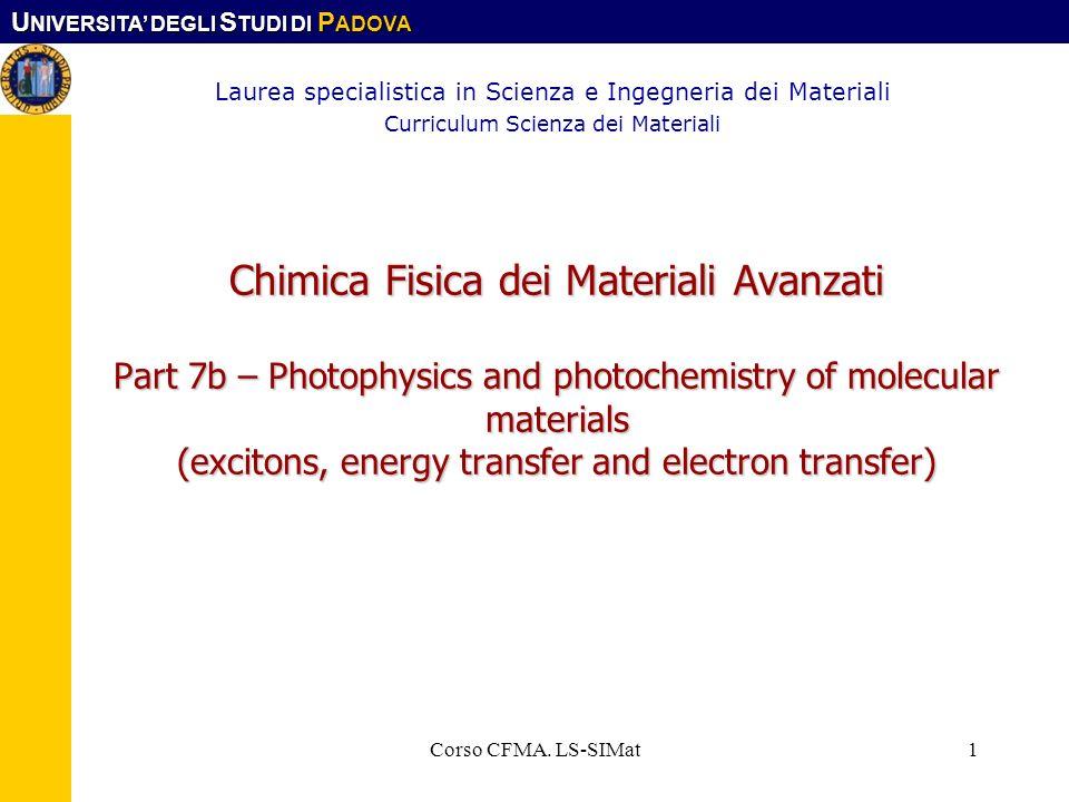 U NIVERSITA DEGLI S TUDI DI P ADOVA Corso CFMA. LS-SIMat1 Chimica Fisica dei Materiali Avanzati Part 7b – Photophysics and photochemistry of molecular