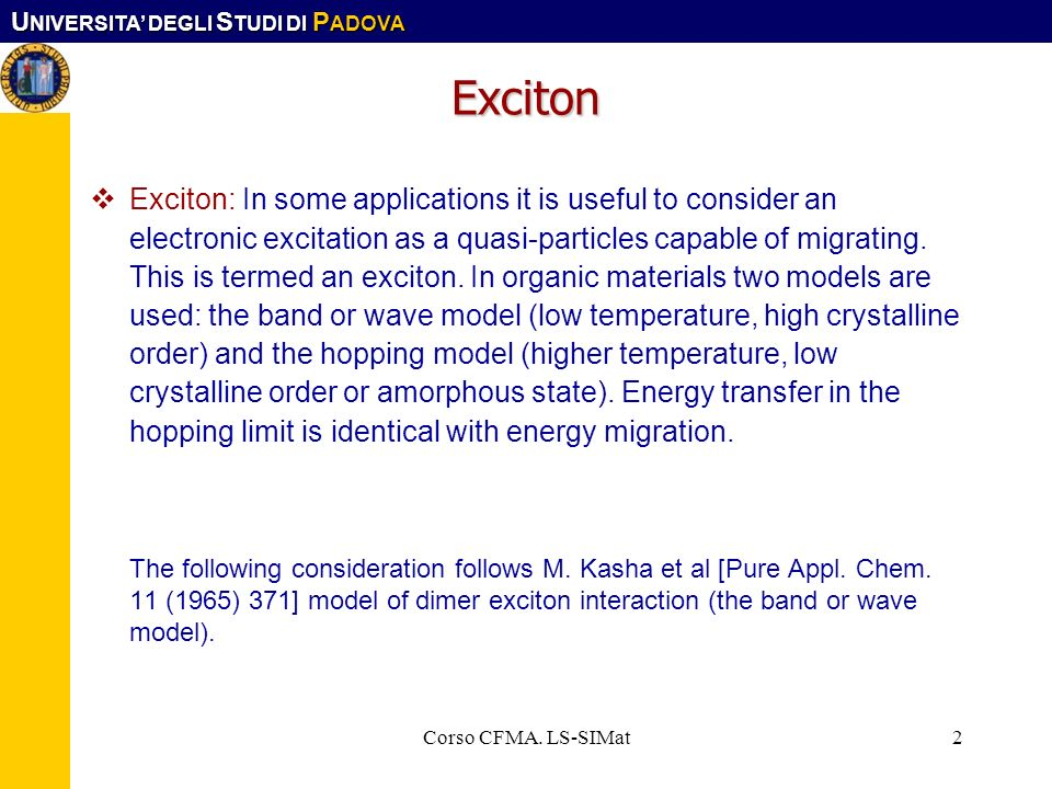 U NIVERSITA DEGLI S TUDI DI P ADOVA Corso CFMA. LS-SIMat2 Exciton Exciton: In some applications it is useful to consider an electronic excitation as a