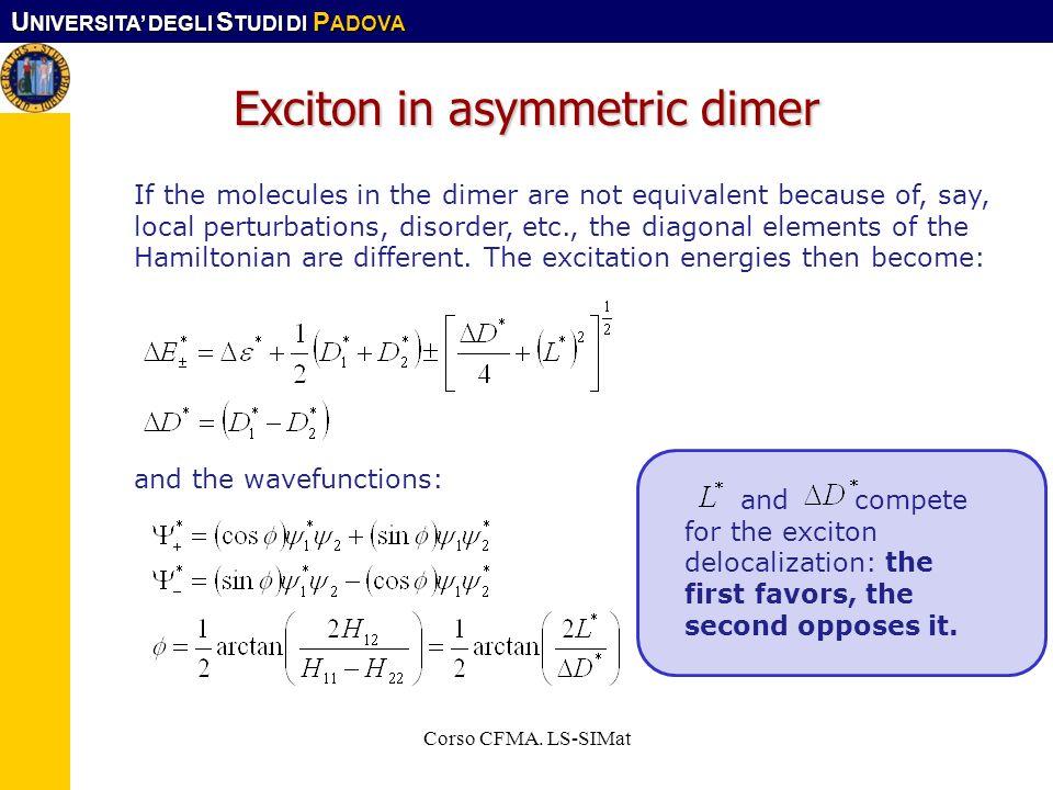U NIVERSITA DEGLI S TUDI DI P ADOVA Exciton in asymmetric dimer Corso CFMA. LS-SIMat If the molecules in the dimer are not equivalent because of, say,