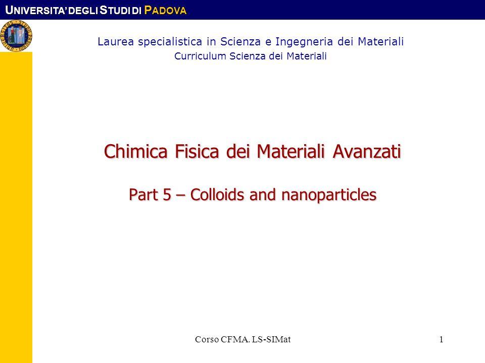 U NIVERSITA DEGLI S TUDI DI P ADOVA Corso CFMA. LS-SIMat1 Chimica Fisica dei Materiali Avanzati Part 5 – Colloids and nanoparticles Laurea specialisti