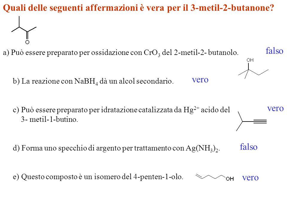Quali delle seguenti affermazioni è vera per il 3-metil-2-butanone.