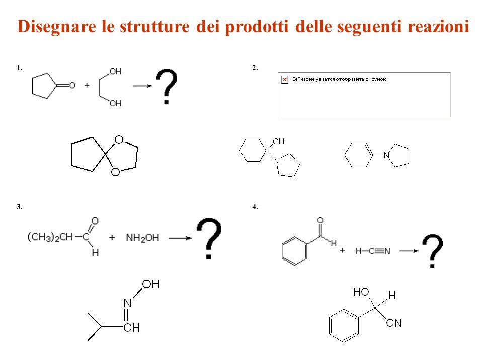 1.2. 3.4. Disegnare le strutture dei prodotti delle seguenti reazioni