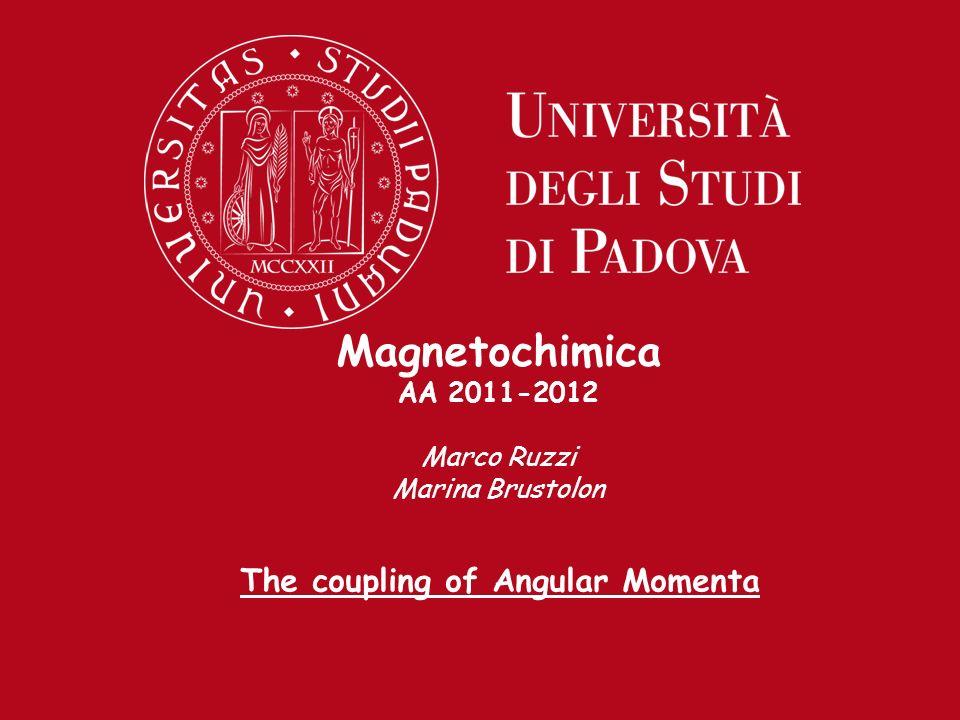 Magnetochimica AA 2011-2012 Marco Ruzzi Marina Brustolon The coupling of Angular Momenta