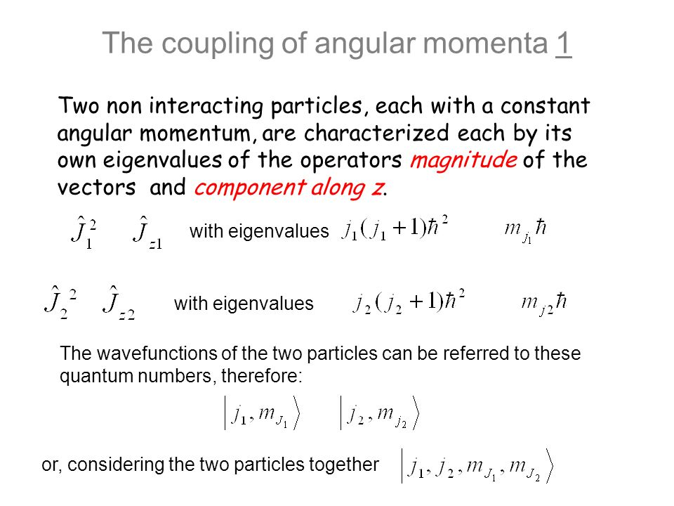 The coupling of angular momenta 1 with eigenvalues or, considering the two particles together The wavefunctions of the two particles can be referred t