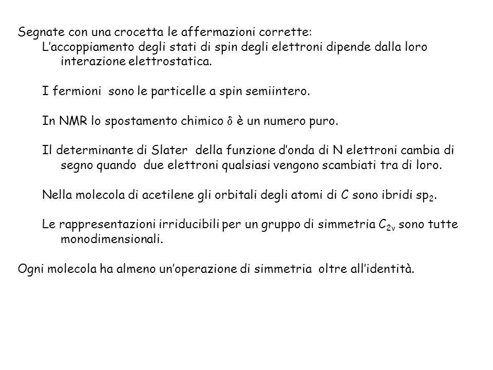 Segnate con una crocetta le affermazioni corrette: Laccoppiamento degli stati di spin degli elettroni dipende dalla loro interazione elettrostatica. I