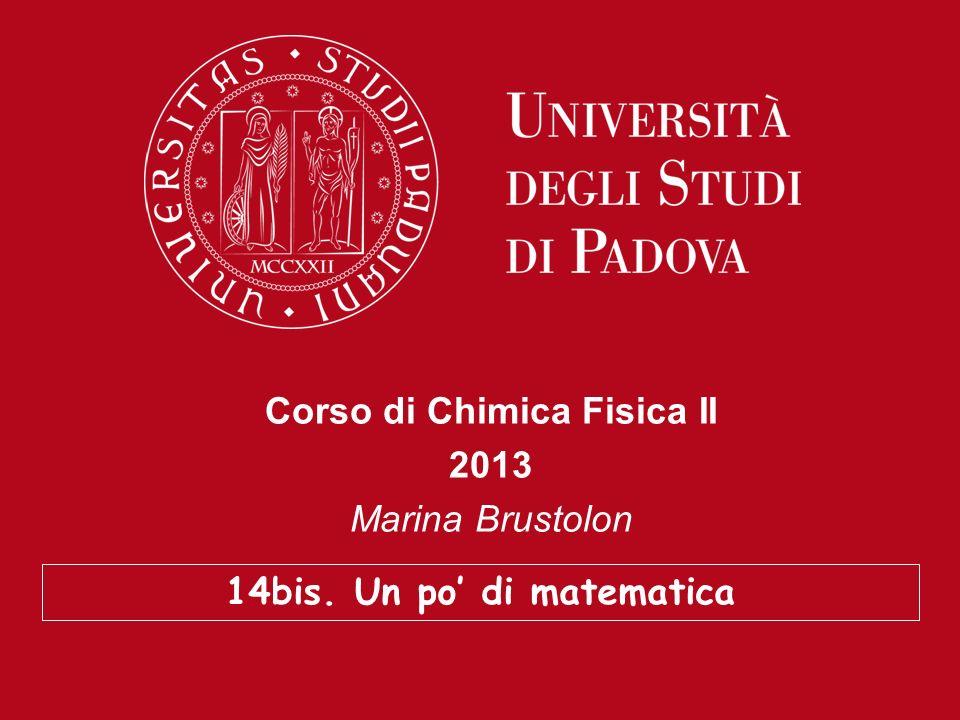 Corso di Chimica Fisica II 2013 Marina Brustolon 14bis. Un po di matematica