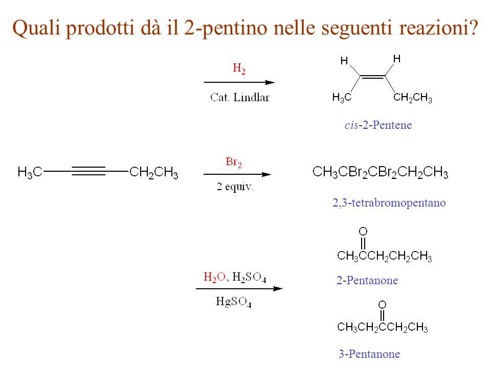Quali prodotti dà il 2-pentino nelle seguenti reazioni? cis-2-Pentene 2,3-tetrabromopentano 2-Pentanone 3-Pentanone