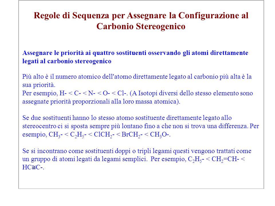 Regole di Sequenza per Assegnare la Configurazione al Carbonio Stereogenico Assegnare le priorità ai quattro sostituenti osservando gli atomi direttam