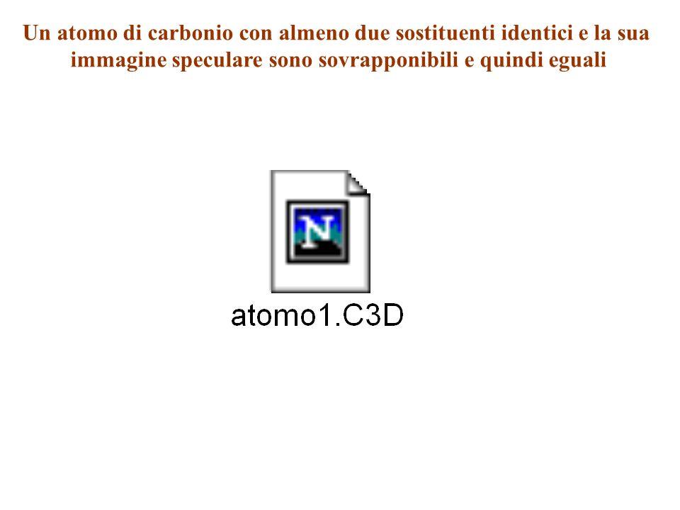 Un atomo di carbonio con almeno due sostituenti identici e la sua immagine speculare sono sovrapponibili e quindi eguali