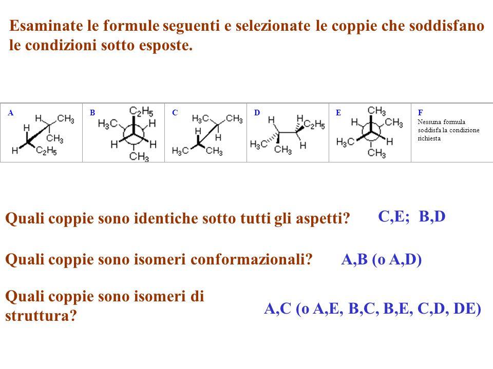 ABCDEF Nessuna formula soddisfa la condizione richiesta Esaminate le formule seguenti e selezionate le coppie che soddisfano le condizioni sotto esposte.