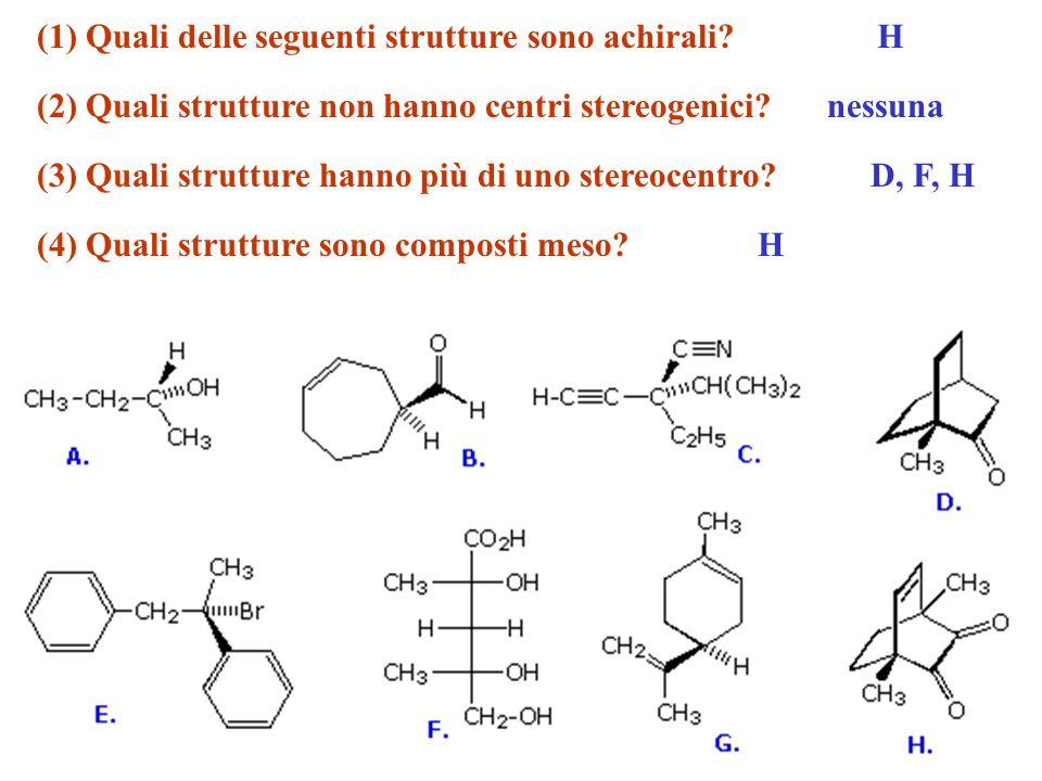 (1) Quali delle seguenti strutture sono achirali? (2) Quali strutture non hanno centri stereogenici? (3) Quali strutture hanno più di uno stereocentro